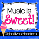 Music is Sweet! Objectives Headers
