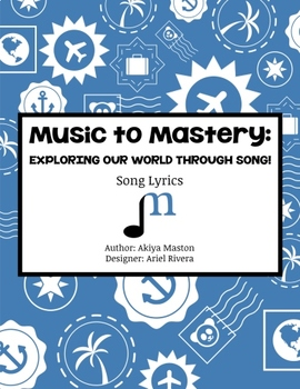 Music to Mastery: Exploring Our World Through Song! Lyric book