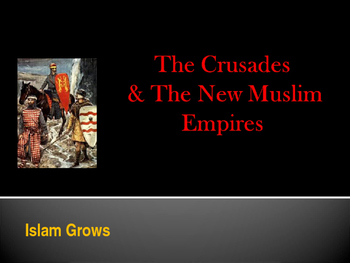 Muslim Civilizations - The Crusades and the New Muslim Empires
