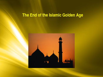 Muslim Civilizations - The End of Islams Golden Age