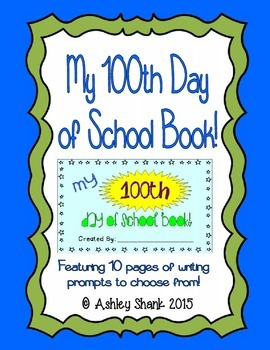My 100th Day of School Book! A Book of Writing Prompts for