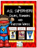 My American Sign Language Superhero Numbers, Colors and Question Words