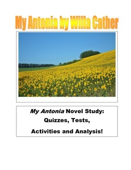 My Antonia by Willa Cather Novel Study: Quizzes, Tests, Activities and Analysis