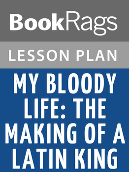 My Bloody Life: The Making of a Latin King Lesson Plans