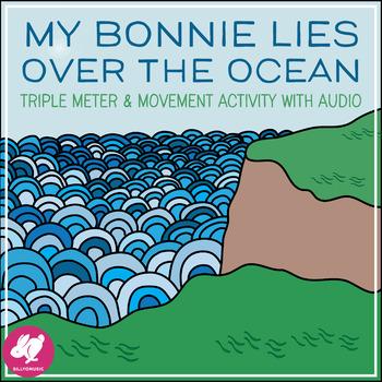"""My Bonnie Lies Over the Ocean,"" 3/4 Time & Movement Activites w/ Audio"