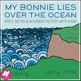 My Bonnie Lies Over the Ocean: 3/4 Time & Movement Activity w/ Audio