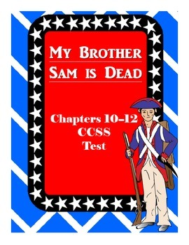 My Brother Sam is Dead Common Core Comprehension Test Chapters 10-12