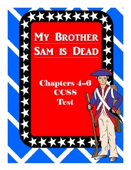 My Brother Sam is Dead Common Core Comprehension Test Chapters 4-6
