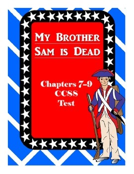 My Brother Sam is Dead Common Core Comprehension Test Chapters 7-9
