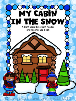 My Cabin in the Snow (A Sight Word Emergent Reader and Teacher Lap Book)