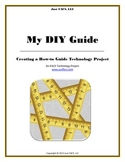 My DIY Guide:  Creating a How-to Guide Technology Project