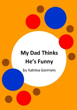 My Dad Thinks He's Funny by Katrina Germein and Tom Jellett - 6 Worksheets