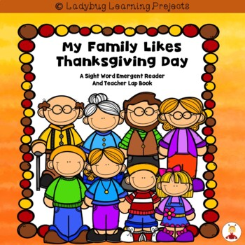 My Family Likes Thanksgiving Day (A Sight Word Reader and Teacher Lap Book)