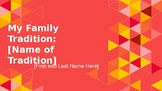 My Family Tradition Presentation/ Project Template