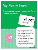 My Funny Farm:  A pre-primer booklet about the farm to rea