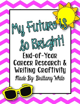 My Future is so Bright! (End-of-Year Career Research & Writing Craftivity)