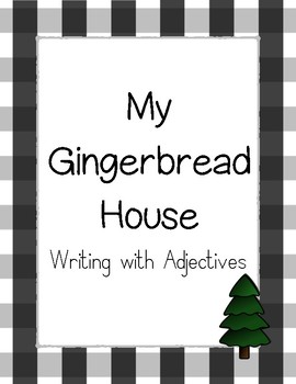 My Gingerbread House- Writing with Adjectives