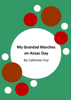 My Grandad Marches On Anzac Day by Catriona Hoy - 4 Worksheets - Gallipoli
