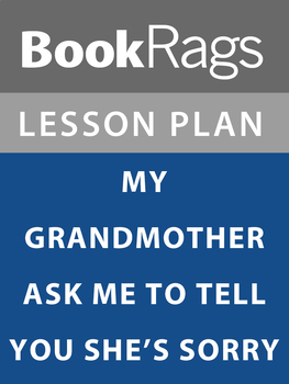 My Grandmother Asked Me to Tell You She's Sorry Lesson Plans