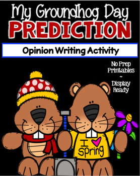 My Groundhog Day Prediction ~ Opinion Writing Activity