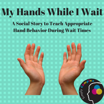 My Hands While I Wait; Teaching Appropriate Behavior