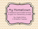 My Hometown a Research and Guided Writing Project for Elem