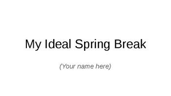 My Ideal Spring Break Project