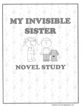 My Invisible Sister Novel Study: Student Booklet