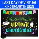 My Last Day of Virtual Kindergarten Sign- End of School Sign- Last Day School