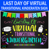 My Last Day of Virtual Transitional Kindergarten Sign- End of School Sign