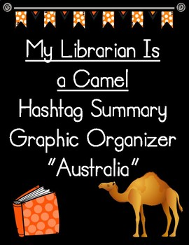 My Librarian Is a Camel Hashtag Summary of Australia Graphic Organizer