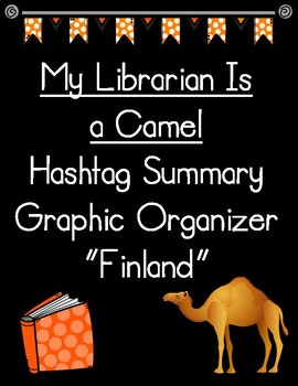 My Librarian Is a Camel Hashtag Summary of Finland Graphic Organizer