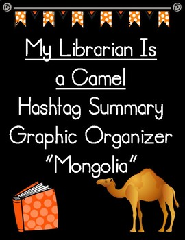 My Librarian Is a Camel Hashtag Summary of Mongolia Graphic Organizer