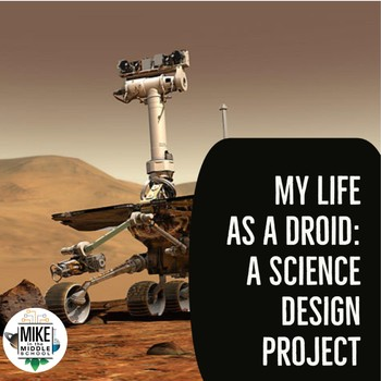 My Life as a Droid:  A Science Design Project