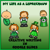 My Life as a Leprechaun Creative Writing in Google Slides™