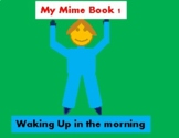 My Mime Book 1 - Waking Up in the morning