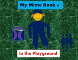My Mime Book 6 - In the Playground