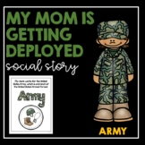 My Mom Is Getting Deployed (Army)- Social Story