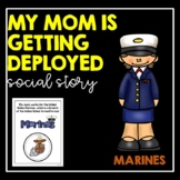 My Mom Is Getting Deployed (Marines)- Social Story