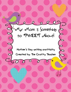 My Mom is Something to Tweet About! Mother's Day Writing Craftivity