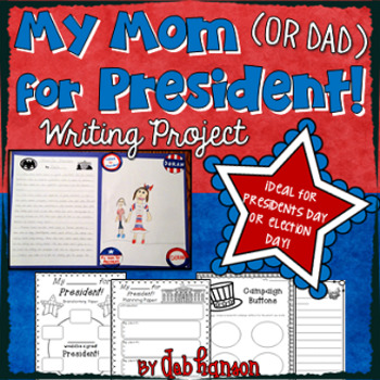My Mom (or Dad!) for President: a Presidents Day Persuasive Writing Project
