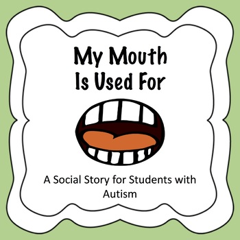 My Mouth Is Used For - Social Story for Students with Autism