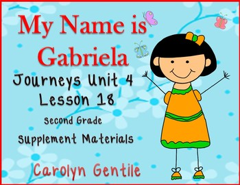 My Name is Gabriela Journeys Unit 4 Lesson 18 2nd Gr. Supplement Activities