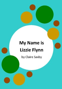 My Name is Lizzie Flynn by Claire Saxby and Lizzy Newcomb - 6 Activities