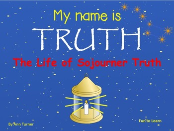 My Name is Truth   ~    The Life of Sojourner Truth  40 pgs C.C. Activities
