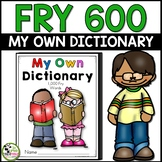 Dictionary for 600 Fry Sight Words Reading and Writing Resource
