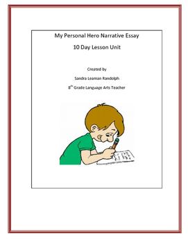 My Personal Hero Narrative Essay 10 Day Lesson Unit Middle School
