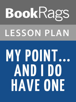 My Point-- and I Do Have One Lesson Plans