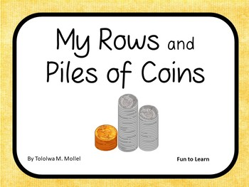 My Rows and Piles of Coins      25 pgs Common Core Activities