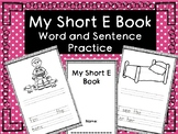 My Short E Book- CVC WORD PRACTICE WITH SENTENCES